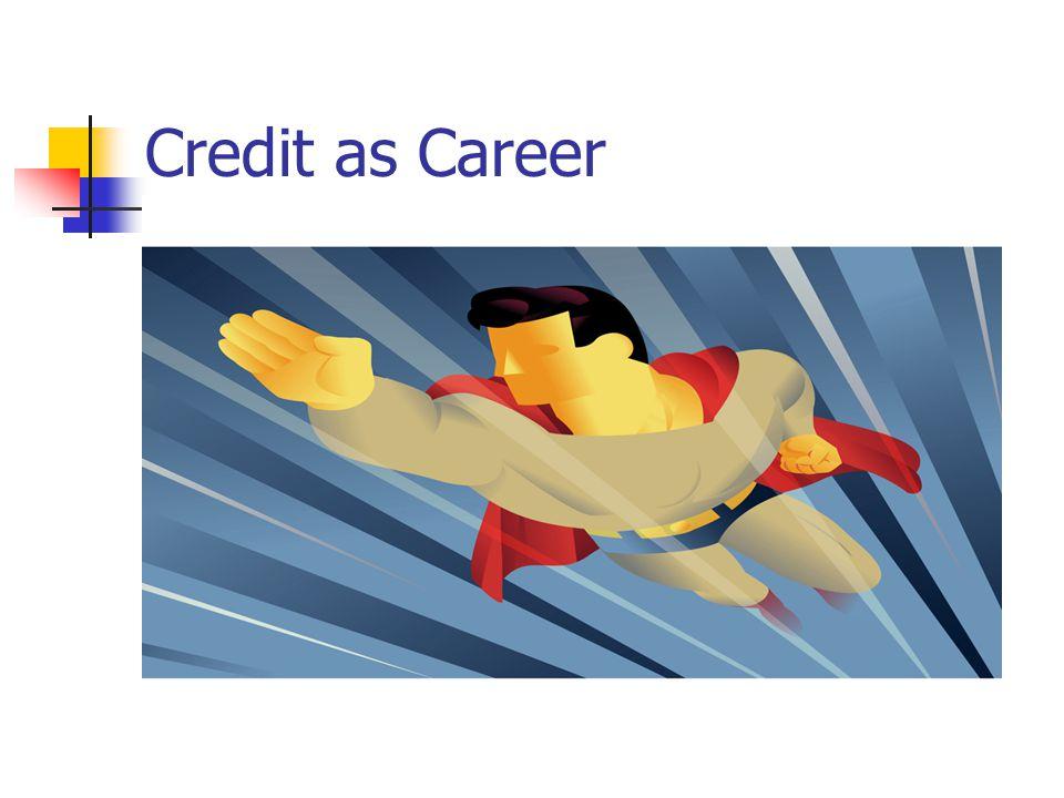 Credit as Career
