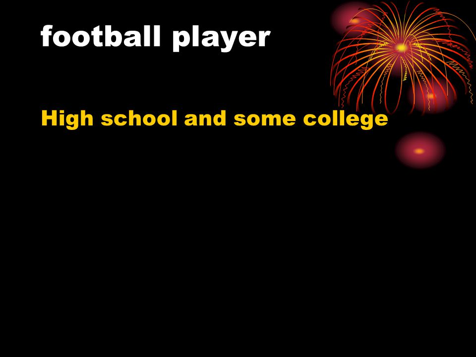 football player High school and some college