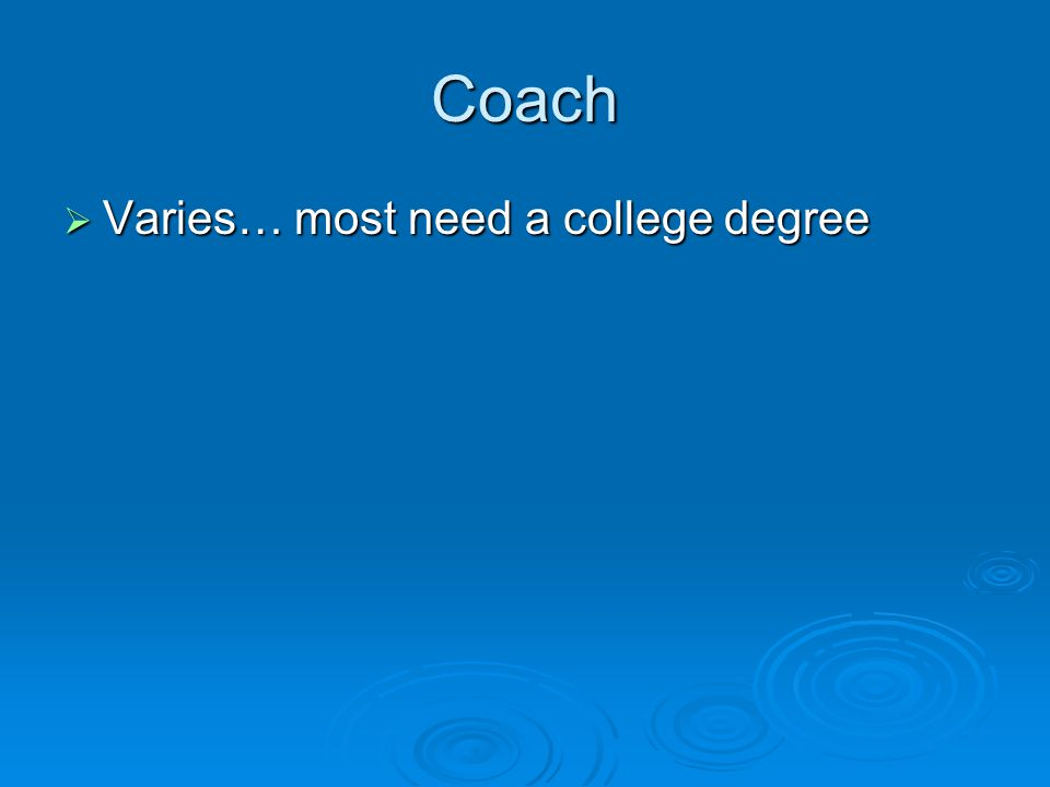 Coach  Varies… most need a college degree