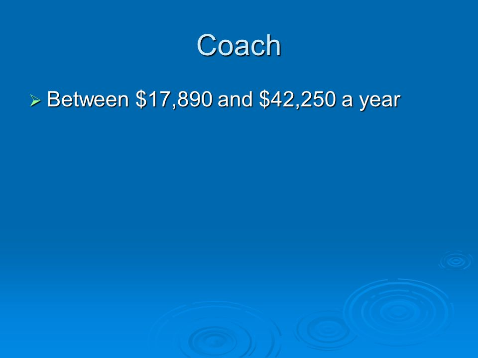 Coach  Between $17,890 and $42,250 a year