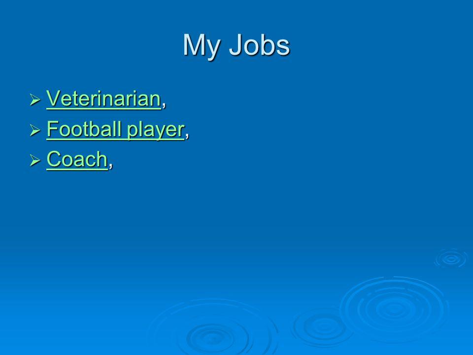 My Jobs  Veterinarian,  Football player, ootball playerootball player  Coach, Coach