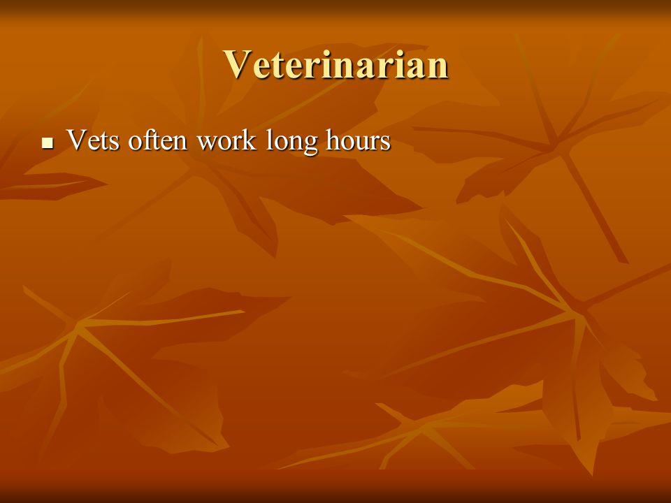 Veterinarian Vets often work long hours Vets often work long hours