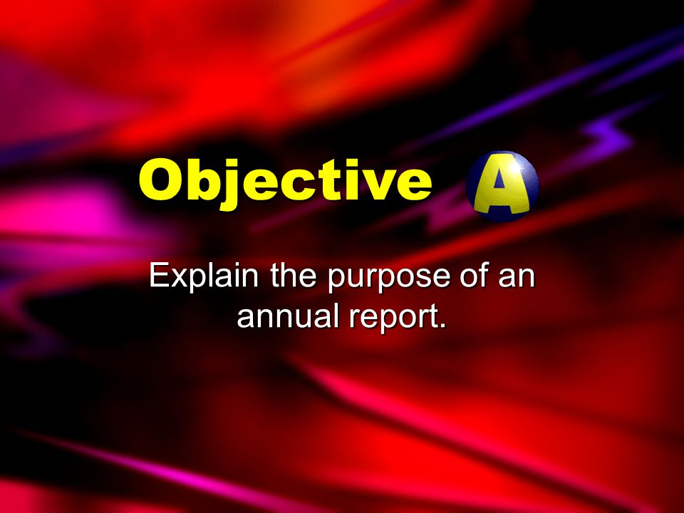 Explain the purpose of an annual report. Objective