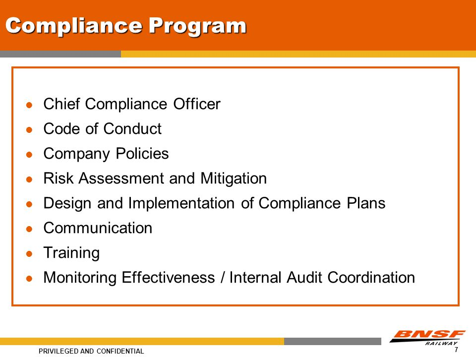 PRIVILEGED AND CONFIDENTIAL 7 Compliance Program Chief Compliance Officer Code of Conduct Company Policies Risk Assessment and Mitigation Design and I