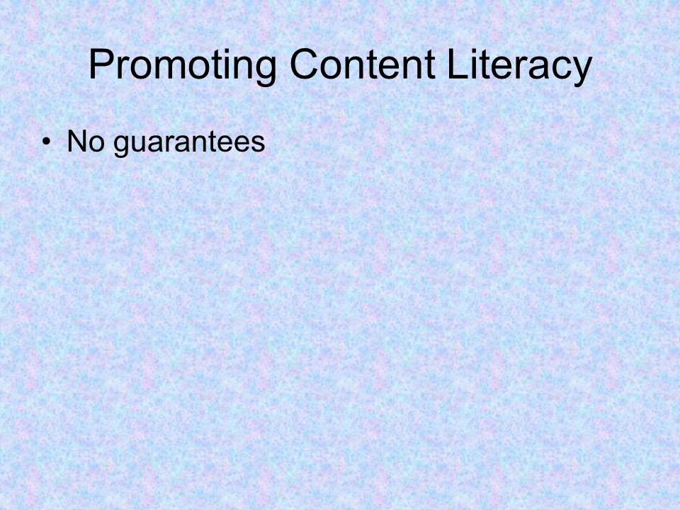 Promoting Content Literacy No guarantees