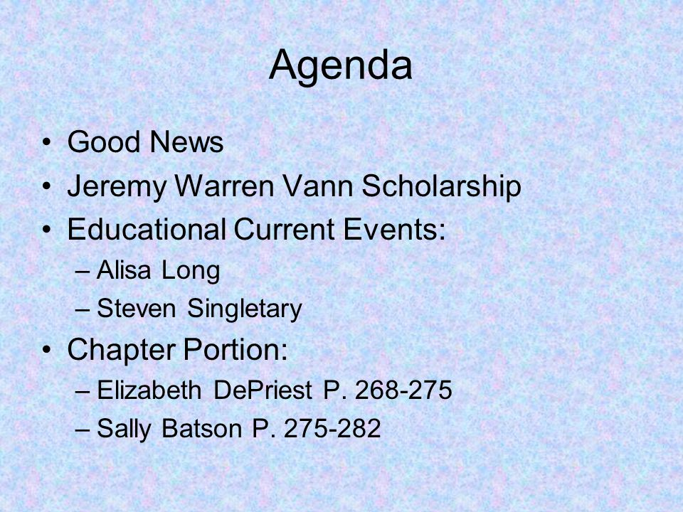 Agenda Good News Jeremy Warren Vann Scholarship Educational Current Events: –Alisa Long –Steven Singletary Chapter Portion: –Elizabeth DePriest P.