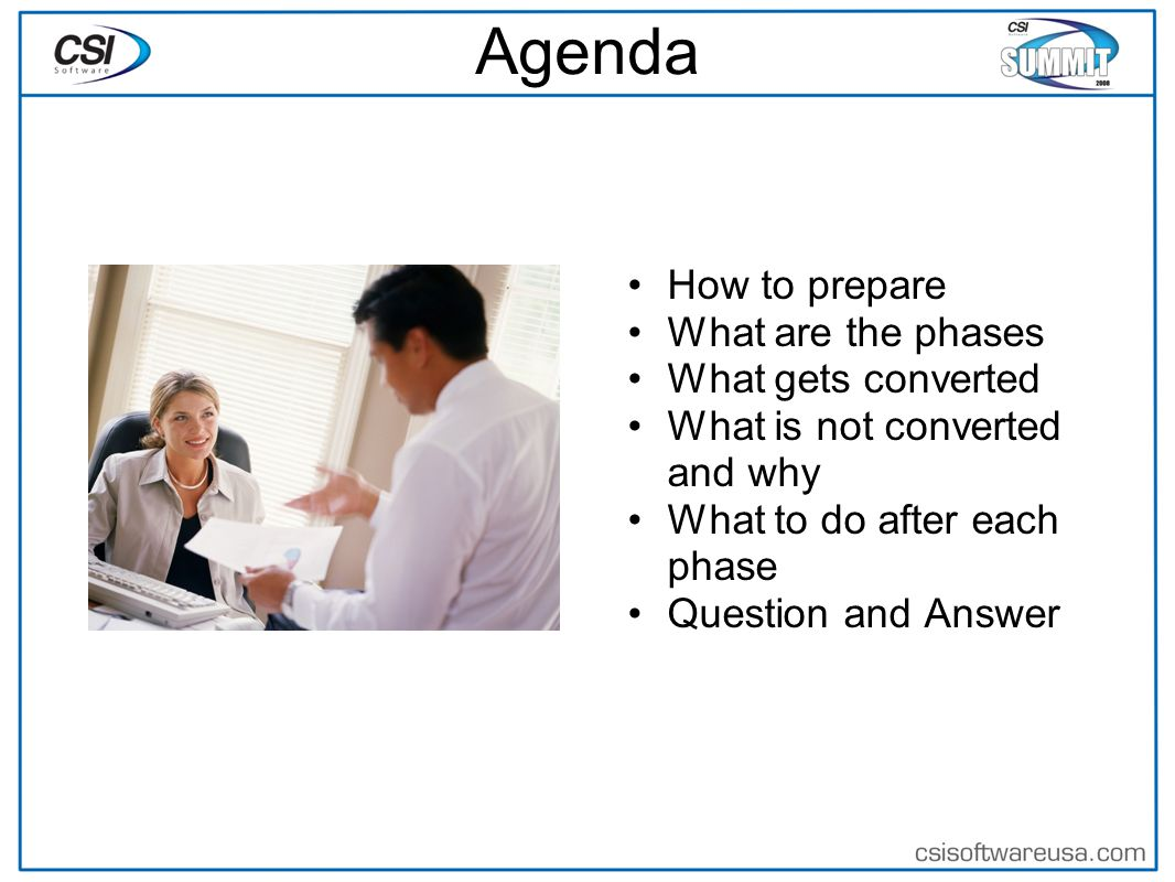 Agenda How to prepare What are the phases What gets converted What is not converted and why What to do after each phase Question and Answer