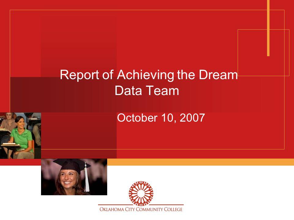 Report of Achieving the Dream Data Team October 10, 2007