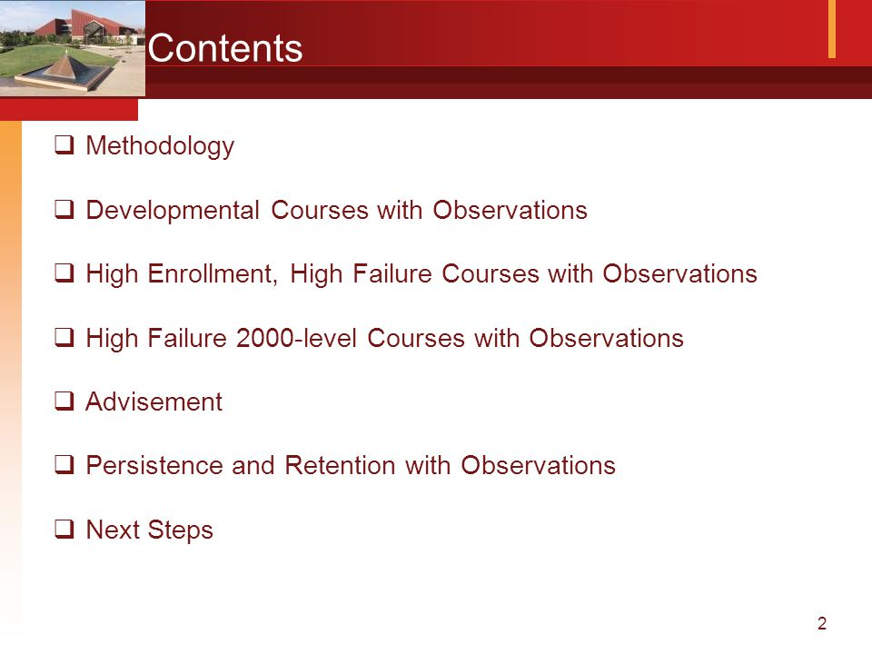 2 Contents  Methodology  Developmental Courses with Observations  High Enrollment, High Failure Courses with Observations  High Failure 2000-level Courses with Observations  Advisement  Persistence and Retention with Observations  Next Steps