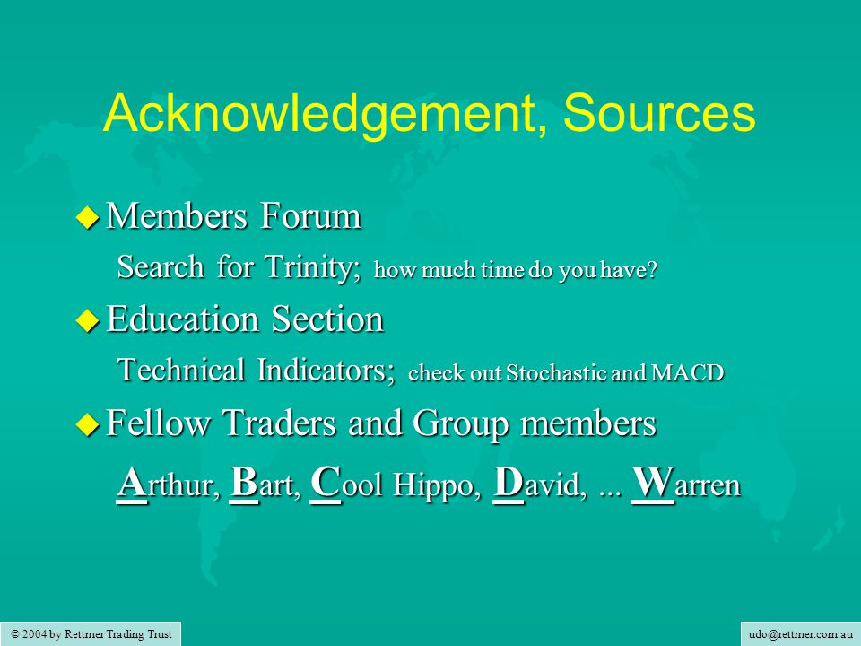 udo@rettmer.com.au © 2004 by Rettmer Trading Trust Acknowledgement, Sources u Members Forum Search for Trinity; how much time do you have? u Education