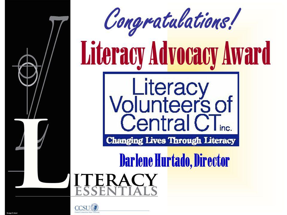Literacy Advocacy Award Congratulations! Darlene Hurtado, Director
