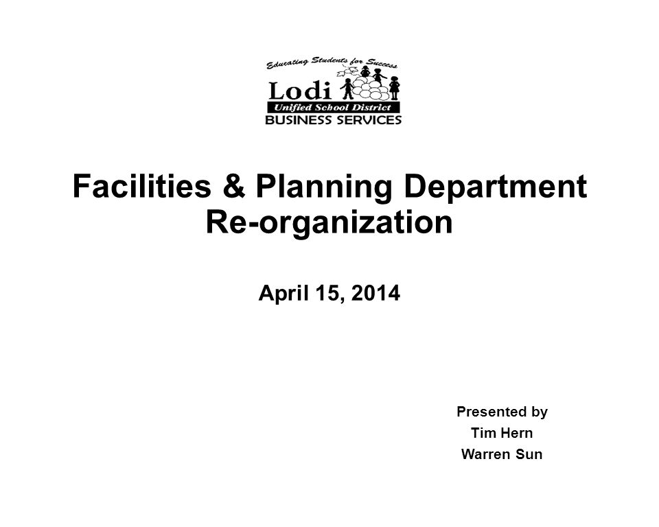 Facilities & Planning Department Re-organization April 15, 2014 Presented by Tim Hern Warren Sun