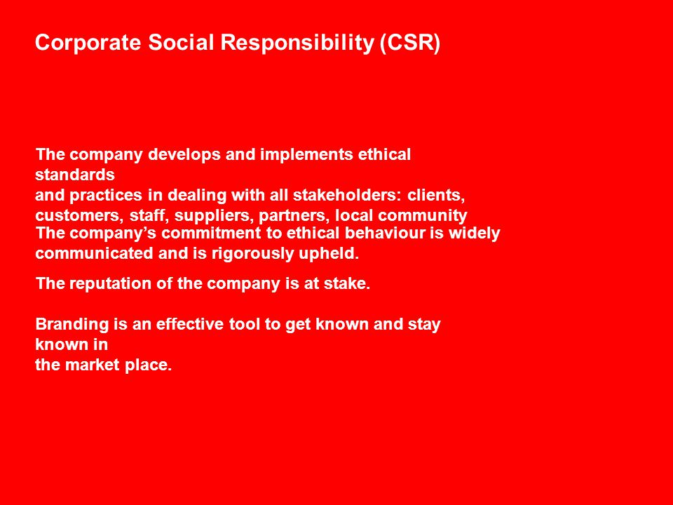 Corporate Social Responsibility (CSR) CSR has become an essential factor in business strategy as a dynamic tool in the context of cost cutting, marketing, investment - and increased profits.