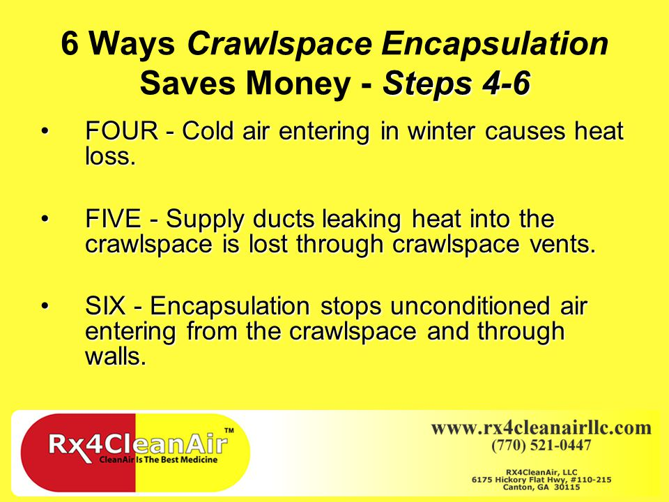 Steps 1-3 6 Ways Crawlspace Encapsulation Saves Money - Steps 1-3 ONE - AC system operates more efficiently with less humidity in the air.ONE - AC system operates more efficiently with less humidity in the air.