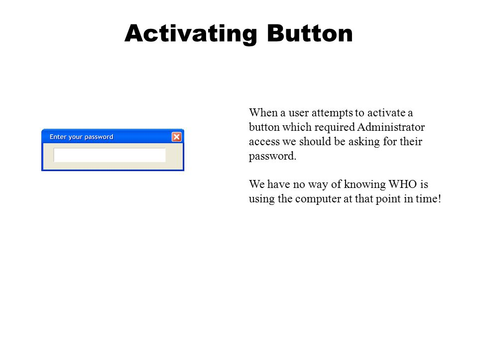 Activating Button When a user attempts to activate a button which required Administrator access we should be asking for their password. We have no way