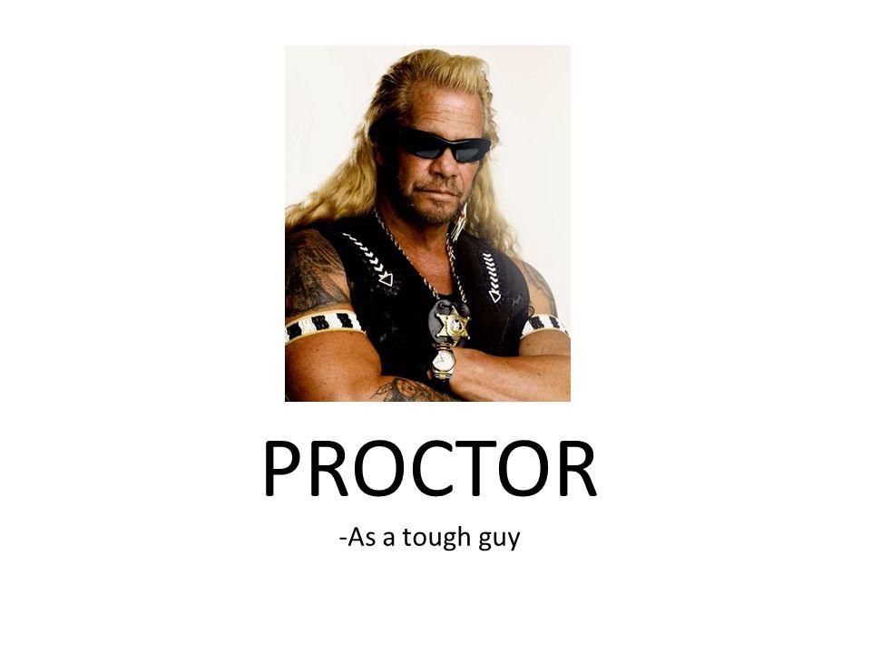 PROCTOR -As a tough guy