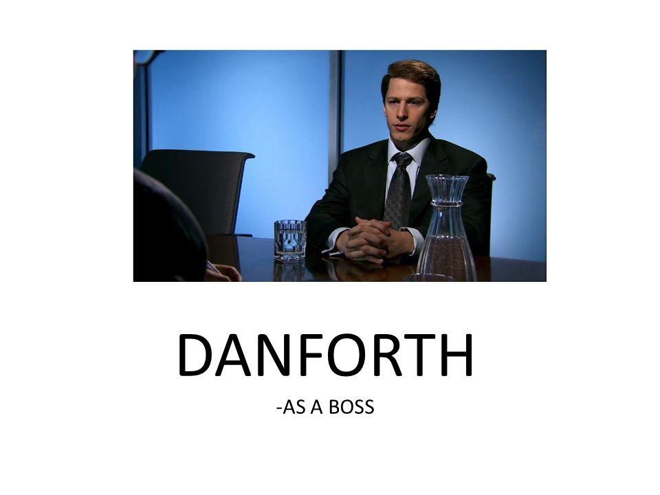 DANFORTH -AS A BOSS