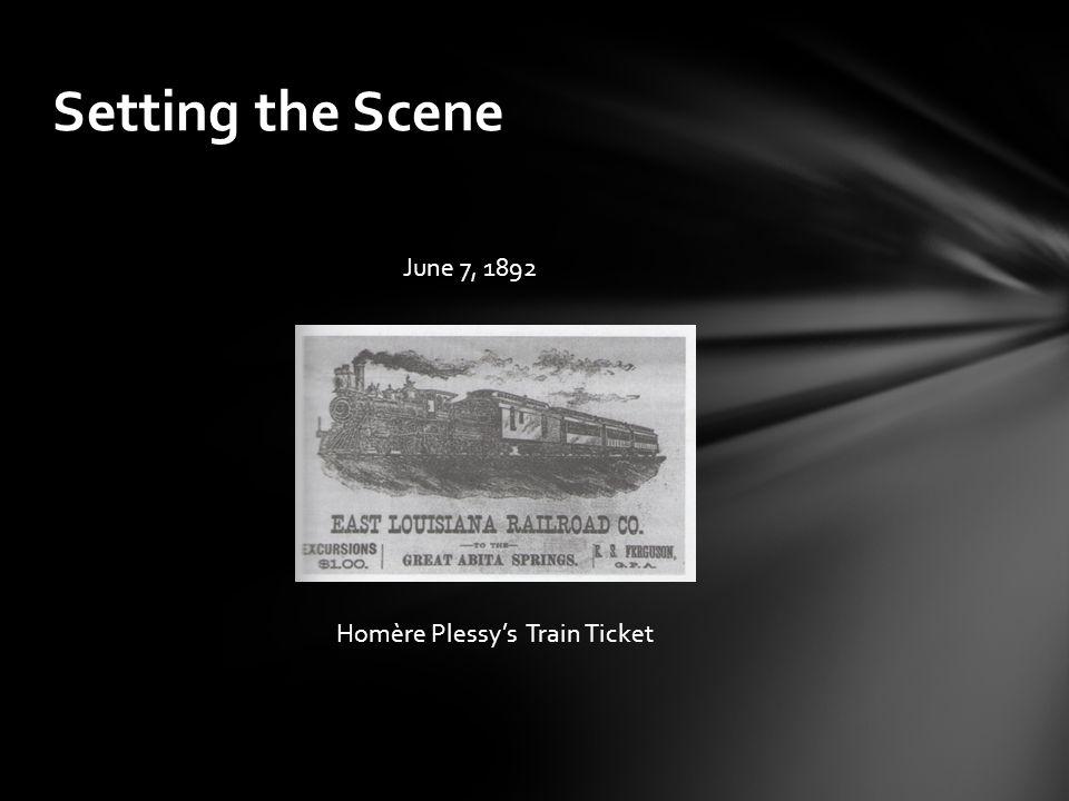 Setting the Scene Homère Plessy's Train Ticket June 7, 1892