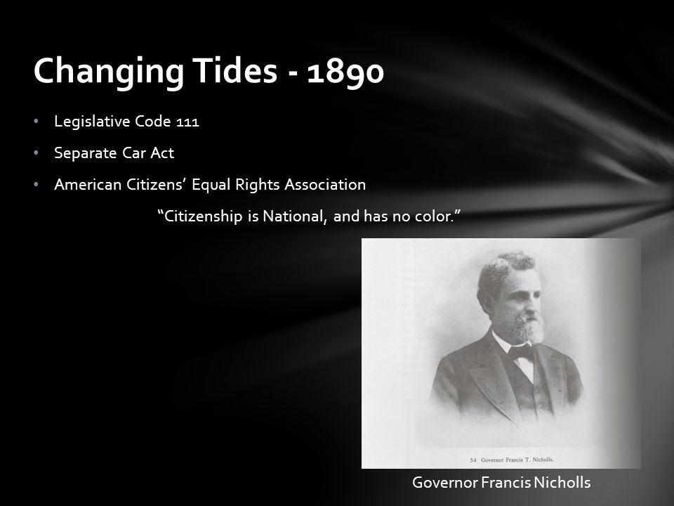 """Legislative Code 111 Separate Car Act American Citizens' Equal Rights Association """"Citizenship is National, and has no color."""" Changing Tides - 1890 G"""
