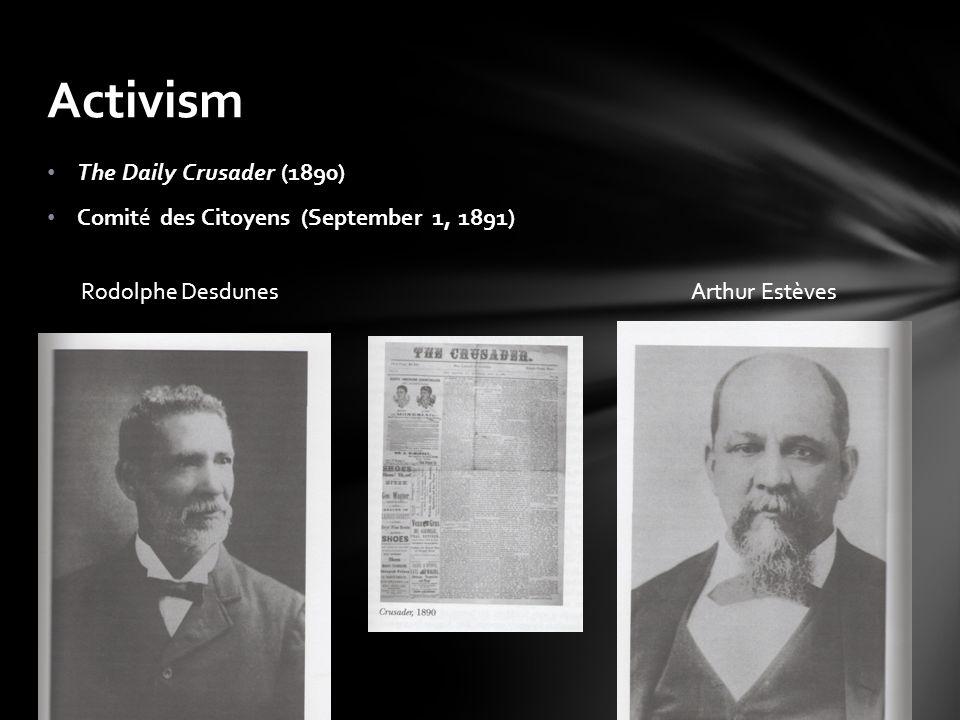 The Daily Crusader (1890) Comité des Citoyens (September 1, 1891) Activism Rodolphe Desdunes Arthur Estèves