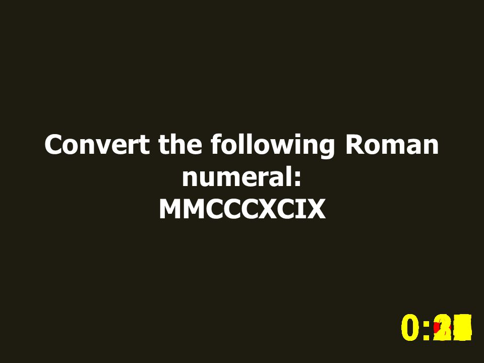 Convert the following Roman numeral: MMCCCXCIX 0:020:030:040:050:060:070:080:100:110:180:190:200:160:150:140:130:120:170:090:010:210:260:250:300:290:280:240:230:220:27