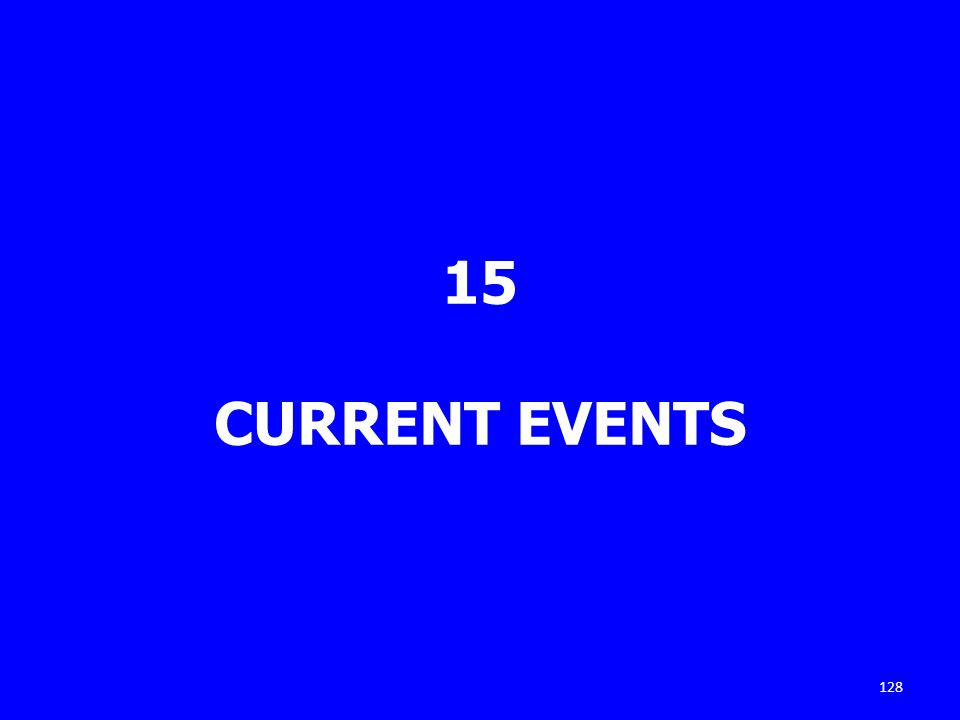 15 CURRENT EVENTS 128