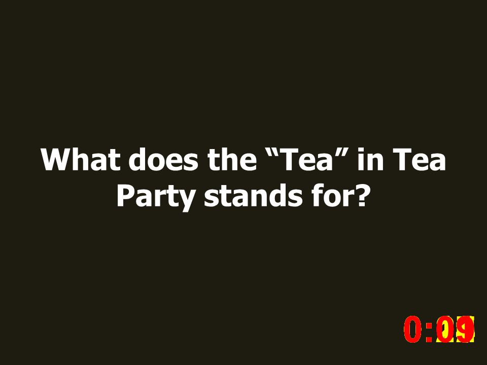 What does the Tea in Tea Party stands for.