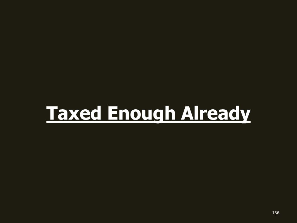 Taxed Enough Already 136