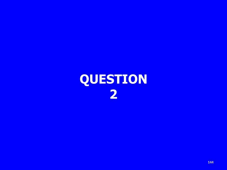 QUESTION 2 144