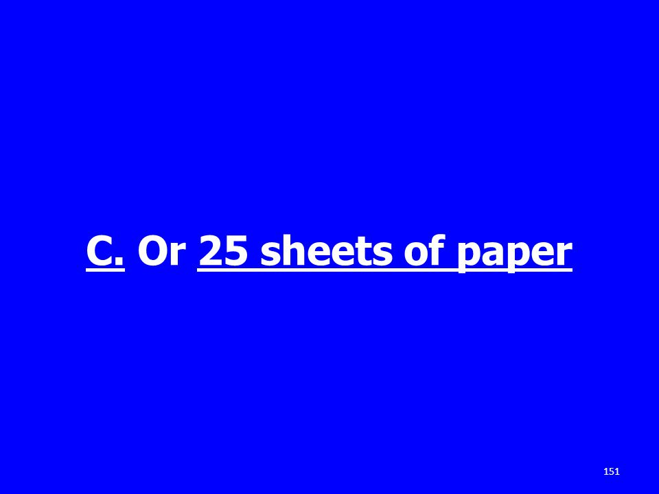 C. Or 25 sheets of paper 151