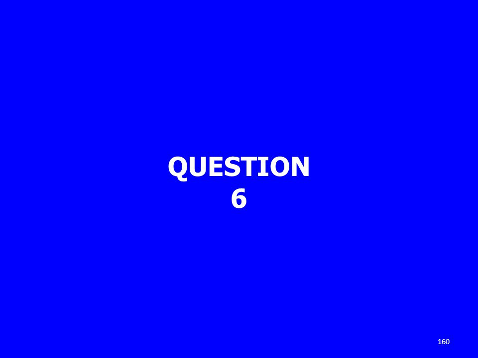 QUESTION 6 160