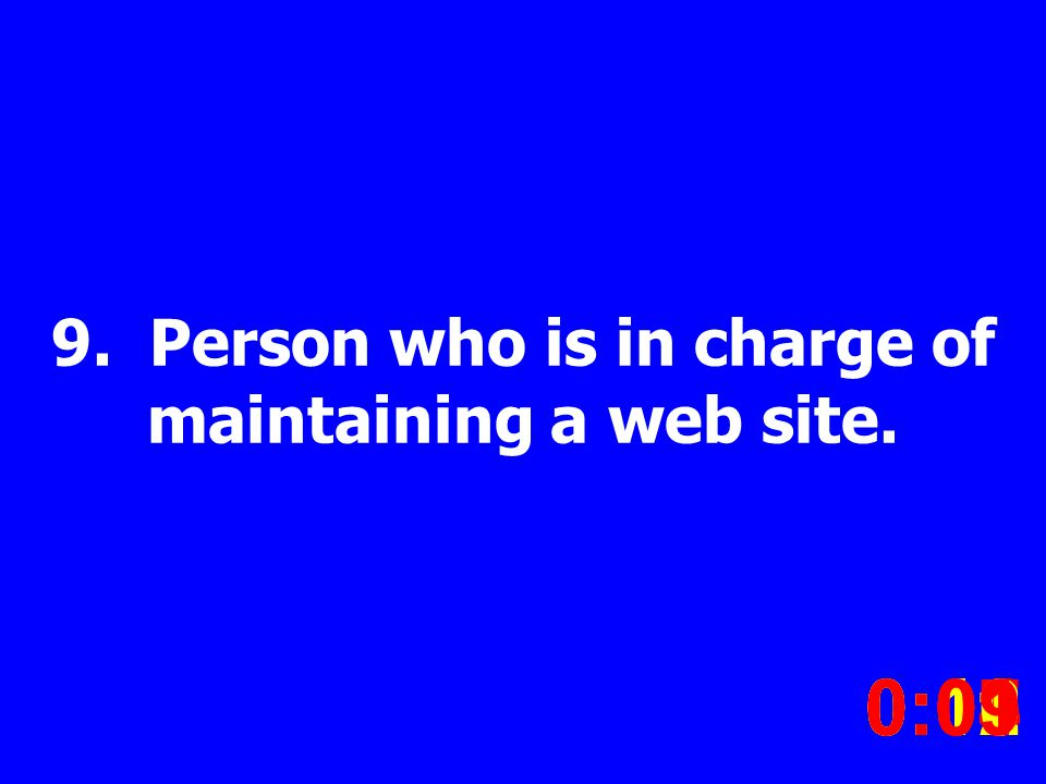 9. Person who is in charge of maintaining a web site.