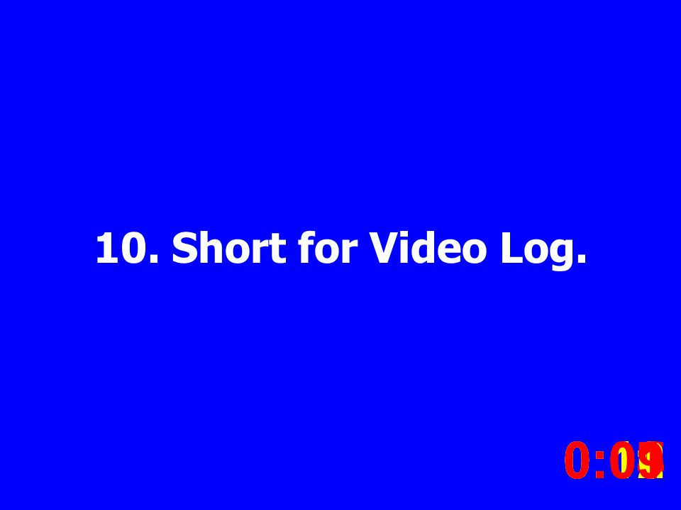 10. Short for Video Log. 0:020:030:040:050:060:070:080:100:110:120:090:01