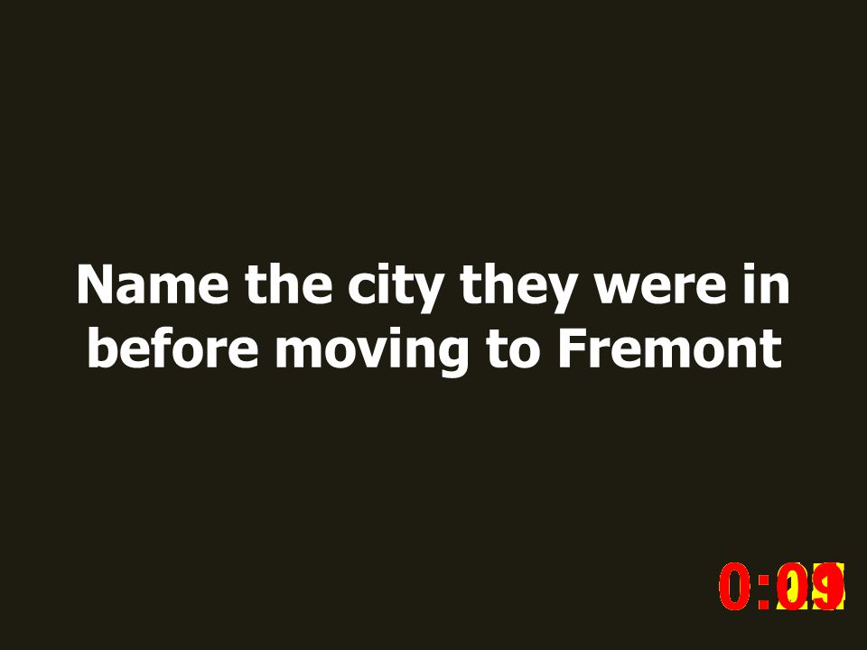Name the city they were in before moving to Fremont 0:020:030:040:050:060:070:080:100:110:180:190:200:160:150:140:130:120:170:090:01