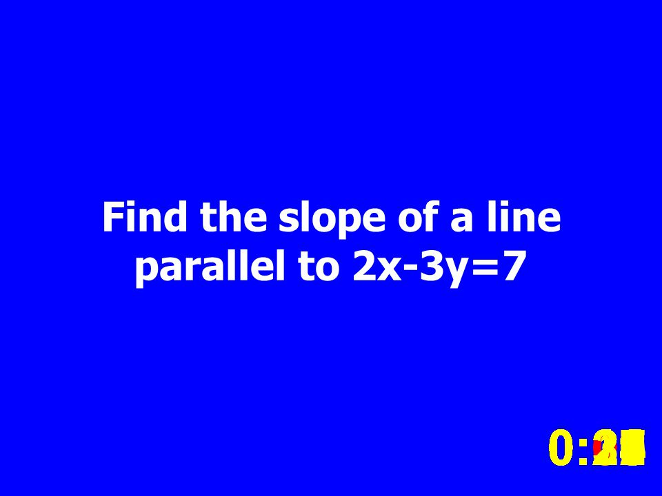 Find the slope of a line parallel to 2x-3y=7 0:020:030:040:050:060:070:080:100:110:180:190:200:160:150:140:130:120:170:090:010:210:260:250:300:290:280:240:230:220:27