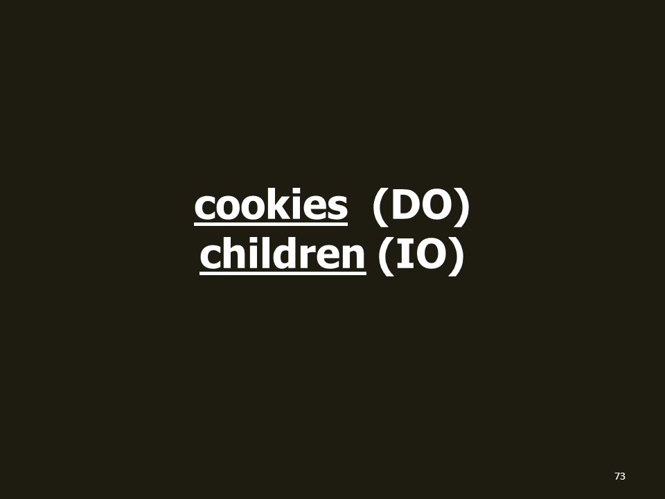 cookies (DO) children (IO) 73