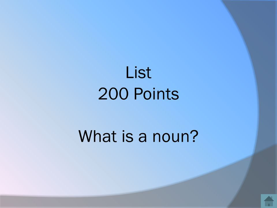 List 200 Points What is a noun?