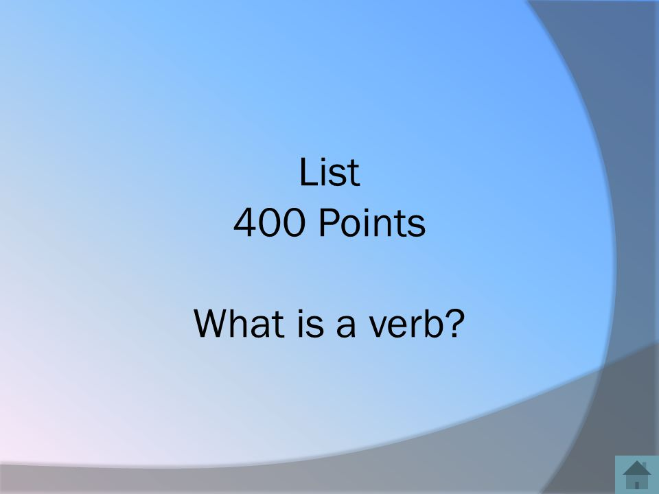 List 400 Points What is a verb?