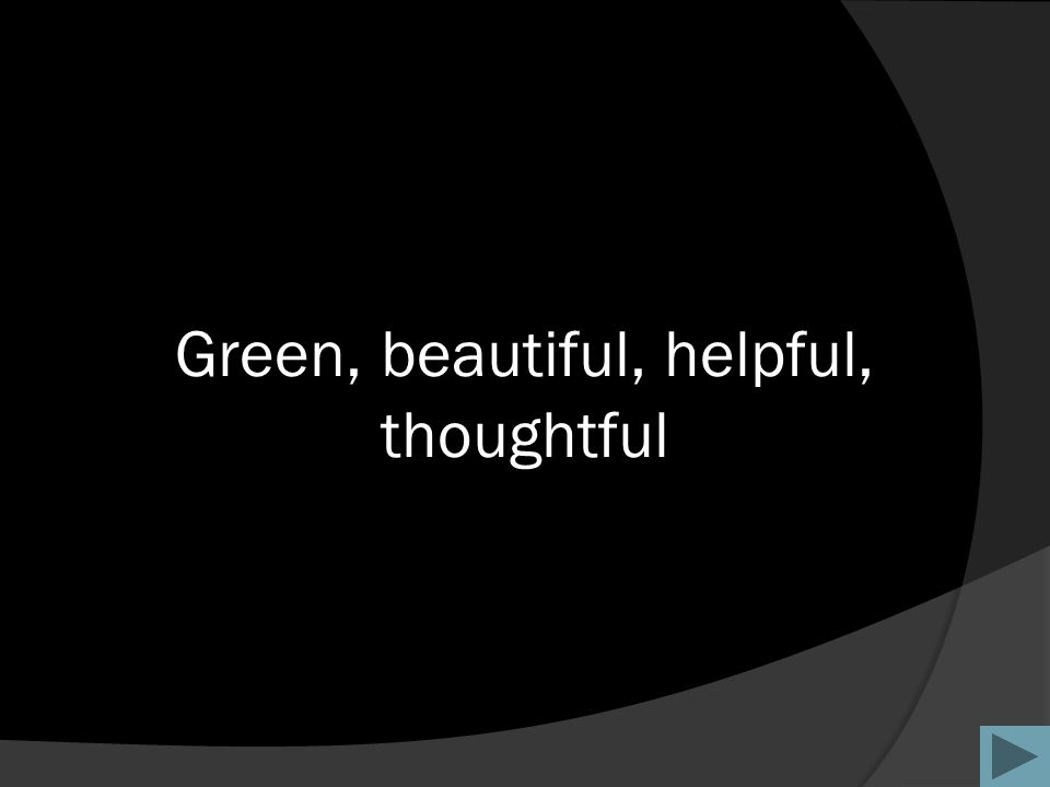 Green, beautiful, helpful, thoughtful