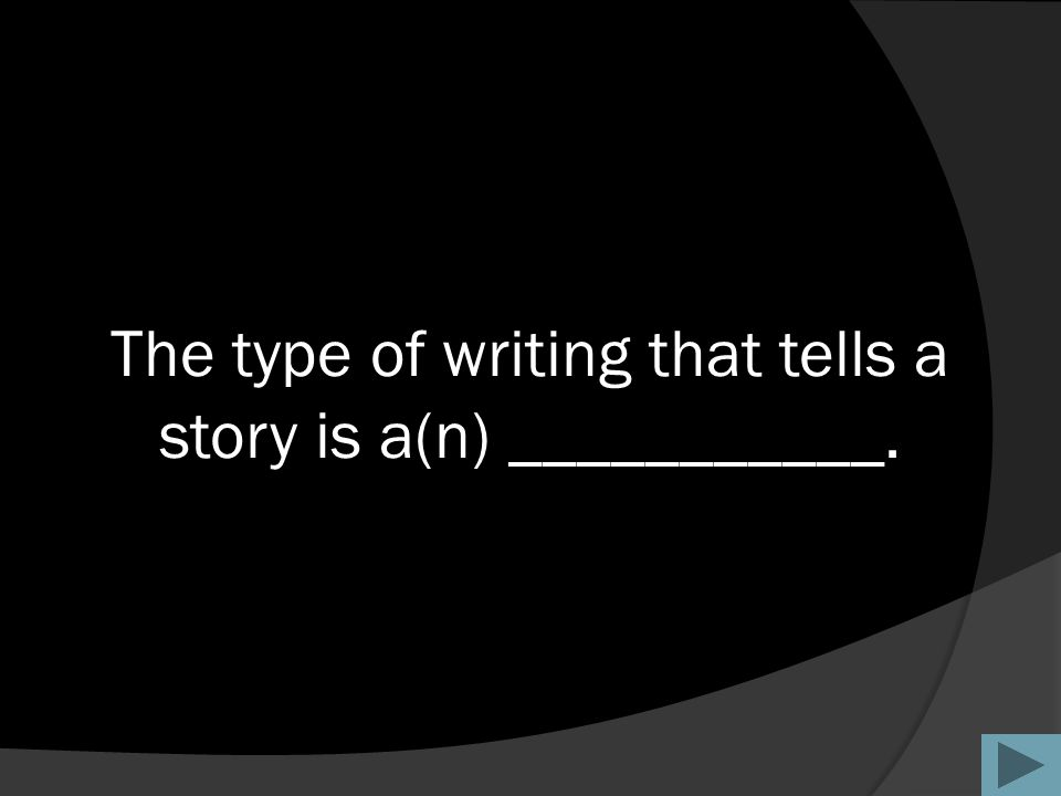 The type of writing that tells a story is a(n) ___________.