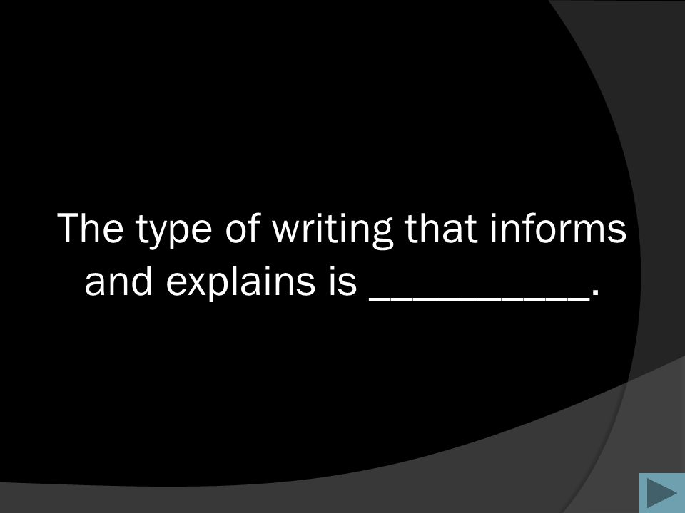 The type of writing that informs and explains is __________.