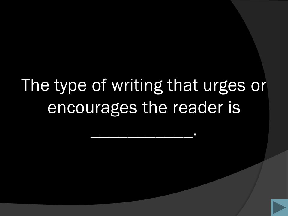 The type of writing that urges or encourages the reader is ___________.