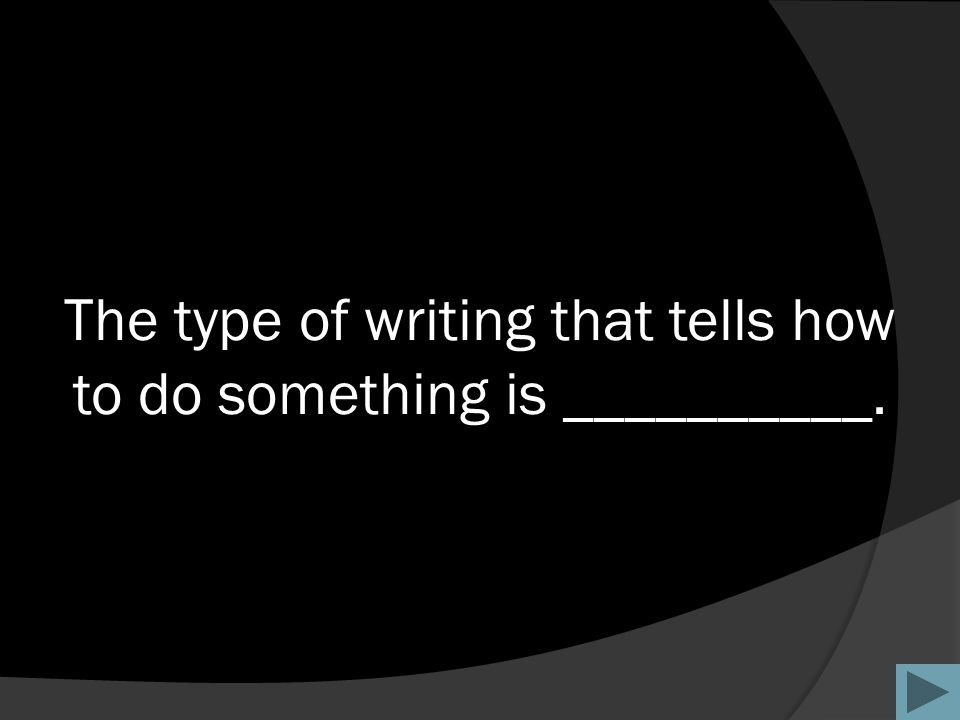 The type of writing that tells how to do something is __________.