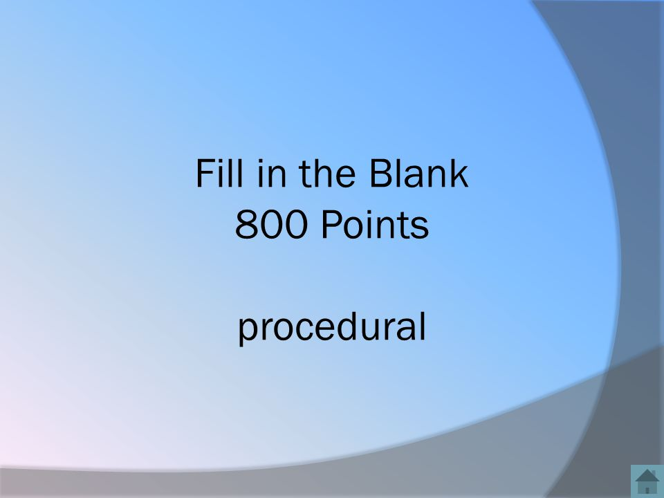 Fill in the Blank 800 Points procedural