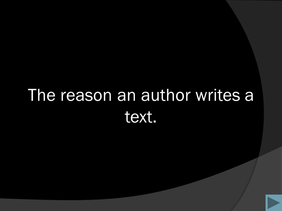 The reason an author writes a text.