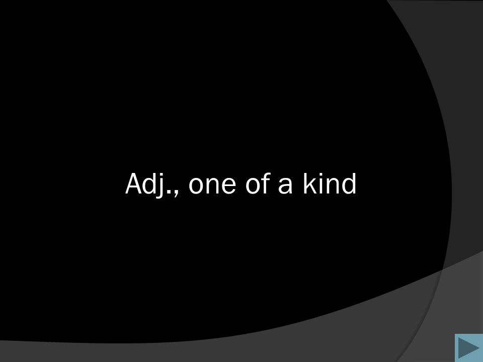 Adj., one of a kind