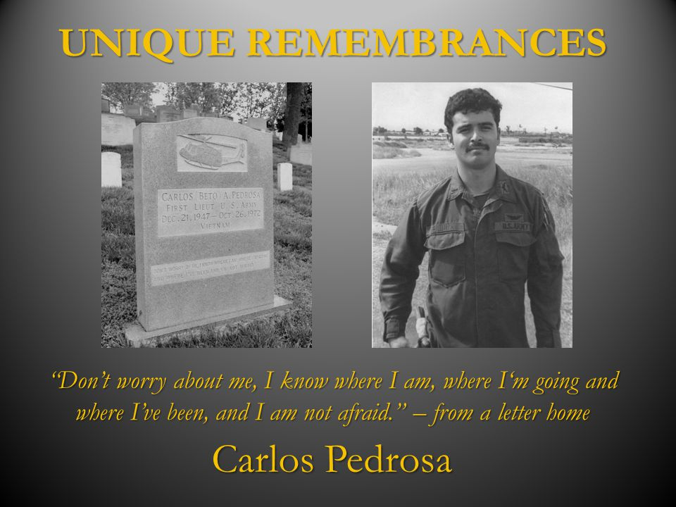 """UNIQUE REMEMBRANCES Carlos Pedrosa """"Don't worry about me, I know where I am, where I'm going and where I've been, and I am not afraid."""" – from a lette"""