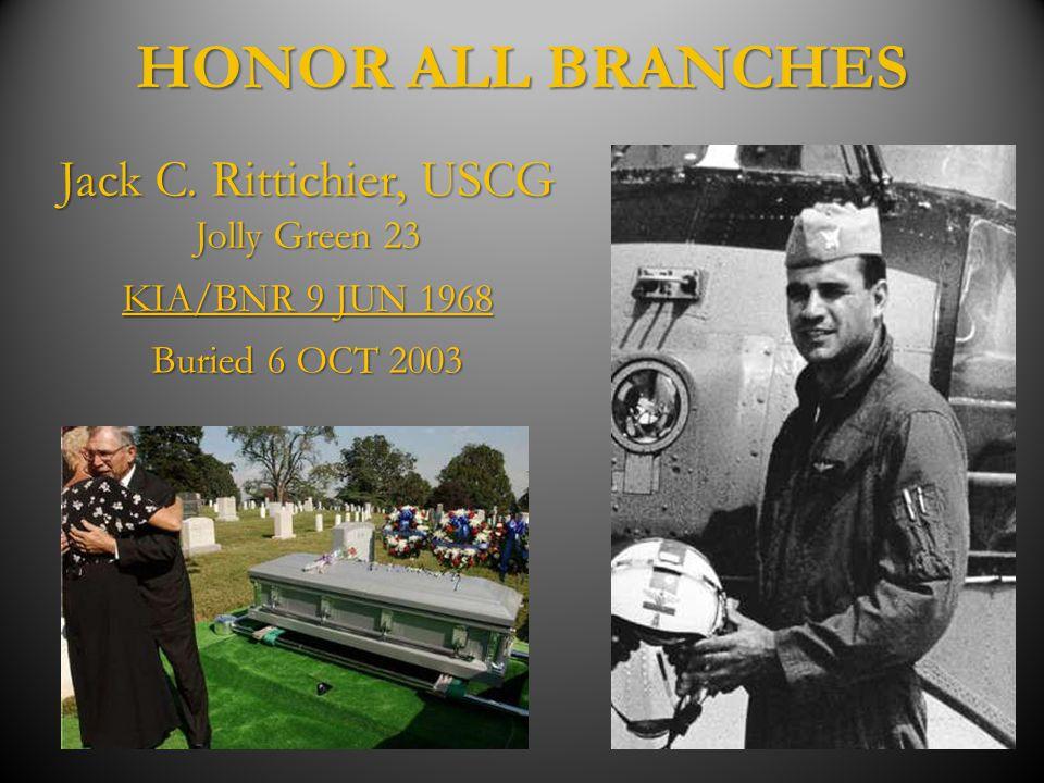HONOR ALL BRANCHES Jack C. Rittichier, USCG Jolly Green 23 KIA/BNR 9 JUN 1968 Buried 6 OCT 2003