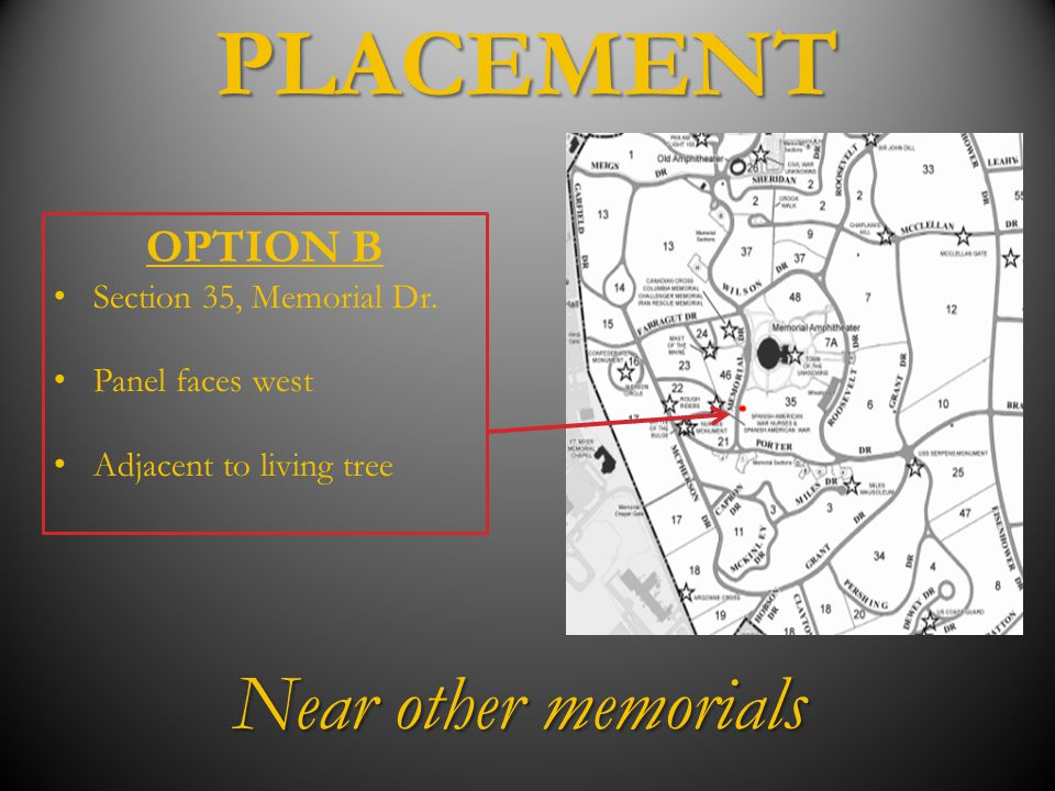 PLACEMENT OPTION B Section 35, Memorial Dr. Panel faces west Adjacent to living tree Near other memorials