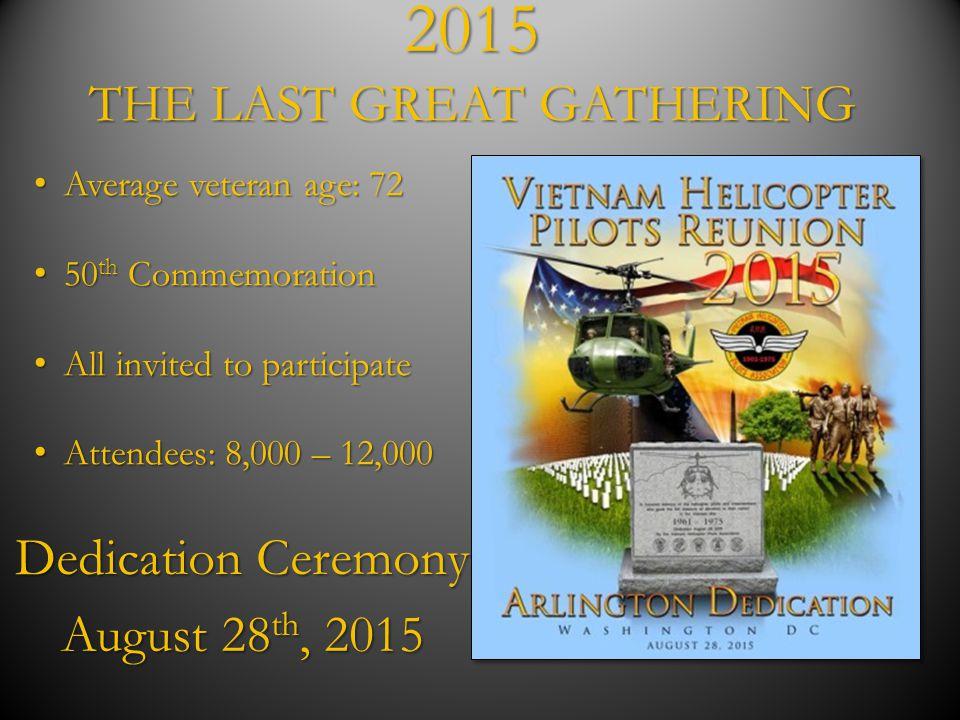 2015 THE LAST GREAT GATHERING Dedication Ceremony August 28 th, 2015 Average veteran age: 72 Average veteran age: 72 50 th Commemoration 50 th Commemo